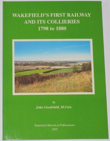 Wakefield's First Railway and its Collieries 1798 to 1880, by John Goodchild
